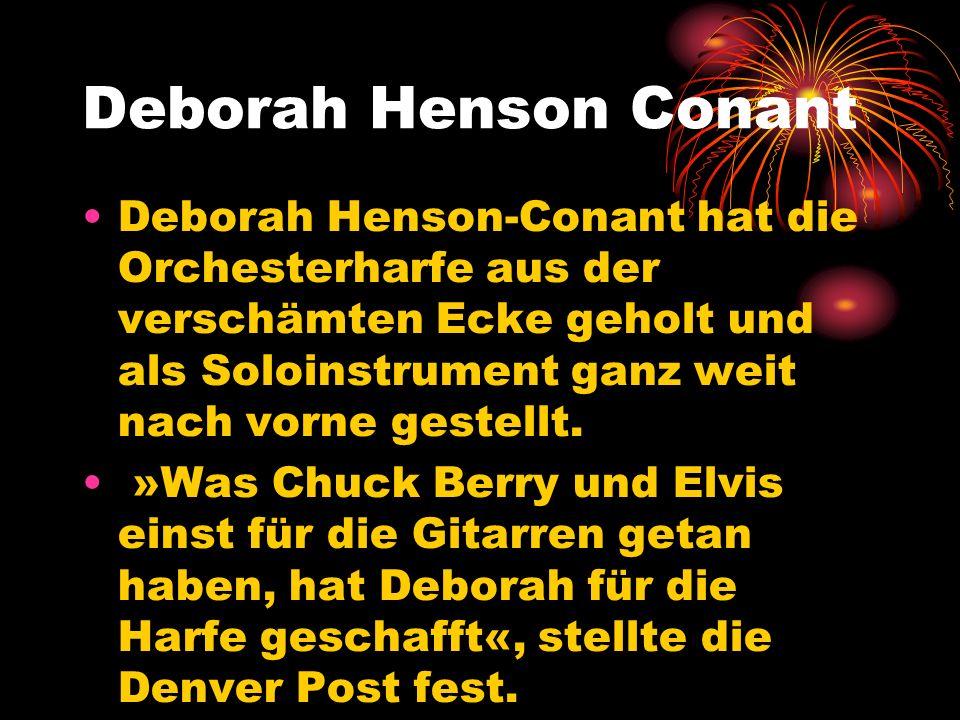 Deborah Henson Conant Deborah Henson-Conant hat die Orchesterharfe aus der verschämten Ecke geholt und als Soloinstrument ganz weit nach vorne gestell