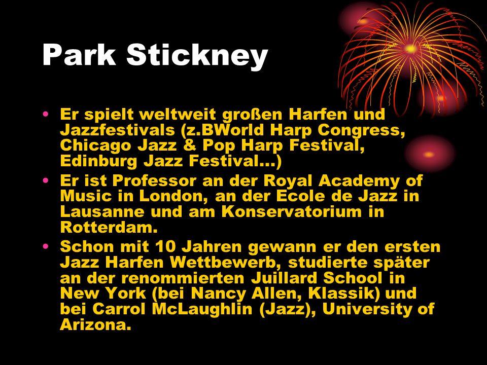 Park Stickney Er spielt weltweit großen Harfen und Jazzfestivals (z.BWorld Harp Congress, Chicago Jazz & Pop Harp Festival, Edinburg Jazz Festival...)