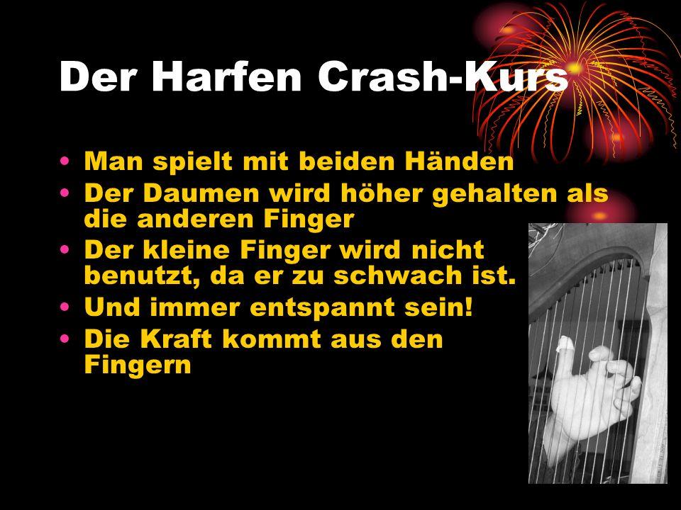 Der Harfen Crash-Kurs Man spielt mit beiden Händen Der Daumen wird höher gehalten als die anderen Finger Der kleine Finger wird nicht benutzt, da er z