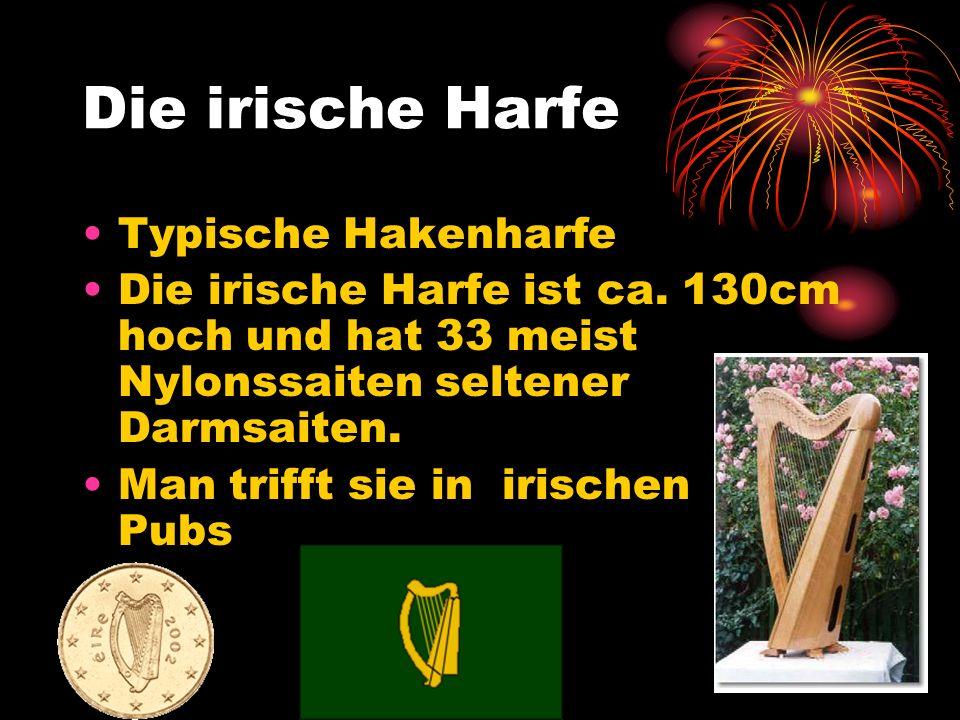 Die irische Harfe Typische Hakenharfe Die irische Harfe ist ca. 130cm hoch und hat 33 meist Nylonssaiten seltener Darmsaiten. Man trifft sie in irisch