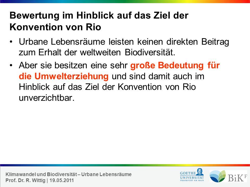 Klimawandel und Biodiversität – Urbane Lebensräume Prof. Dr. R. Wittig   19.05.2011 Bewertung im Hinblick auf das Ziel der Konvention von Rio Urbane L