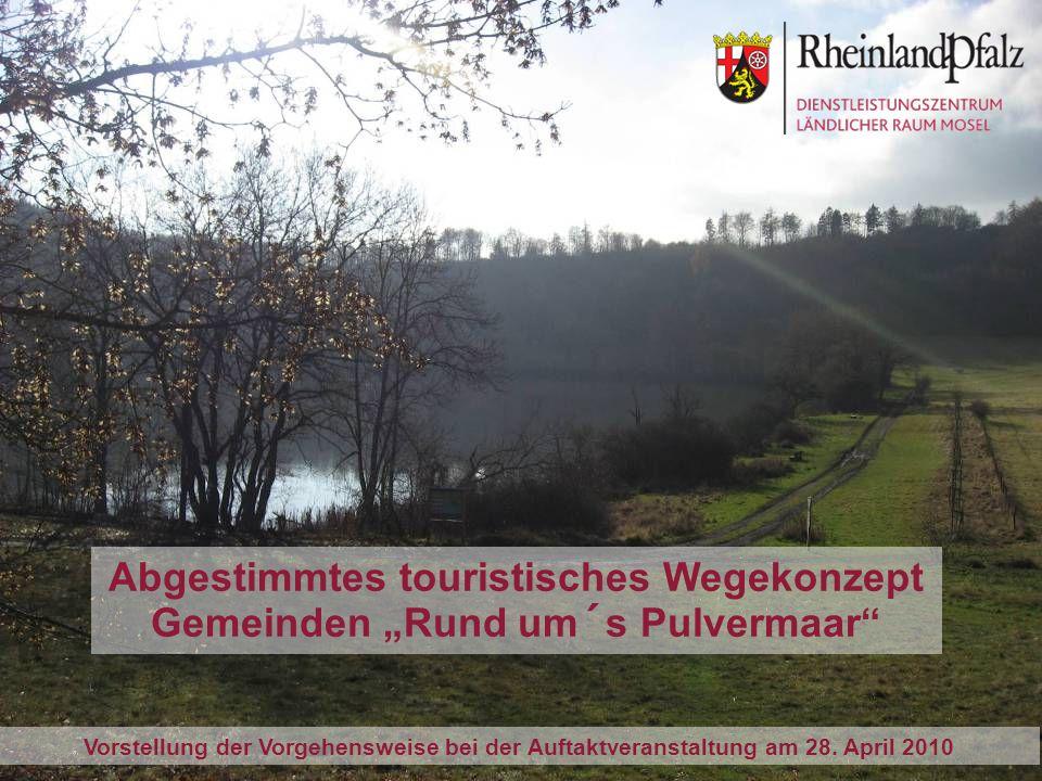 Abgestimmtes touristisches Wegekonzept Gemeinden Rund um´s Pulvermaar Vorstellung der Vorgehensweise bei der Auftaktveranstaltung am 28. April 2010