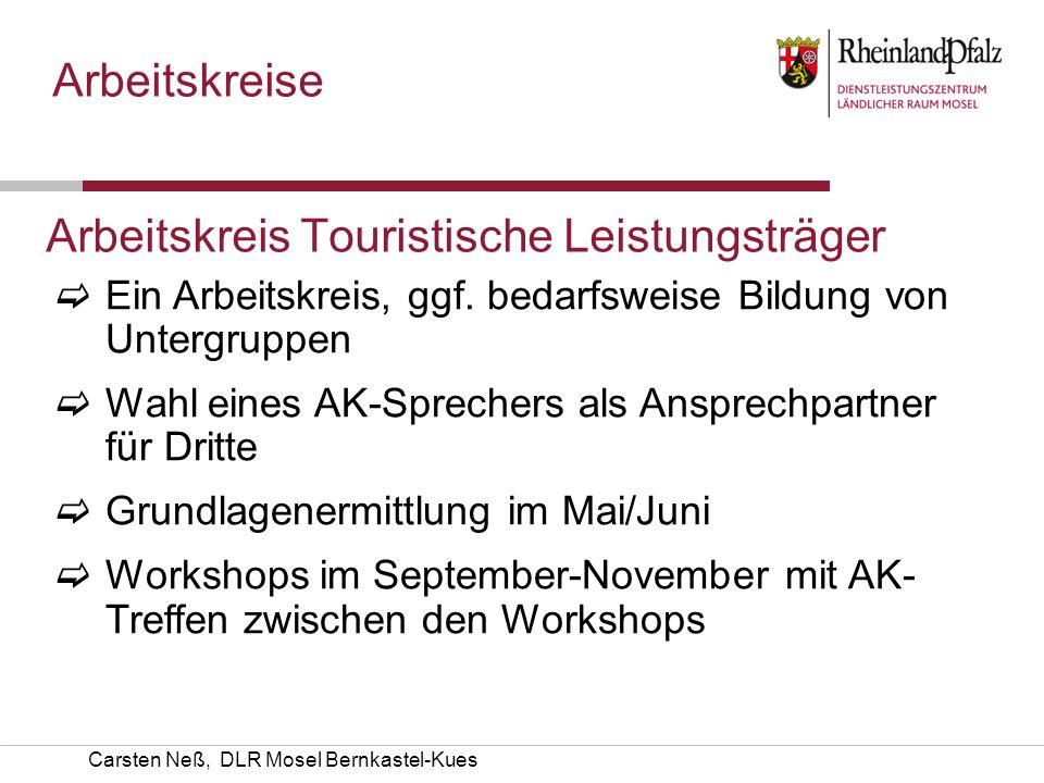 Carsten Neß, DLR Mosel Bernkastel-Kues Arbeitskreis Touristische Leistungsträger Ein Arbeitskreis, ggf. bedarfsweise Bildung von Untergruppen Wahl ein