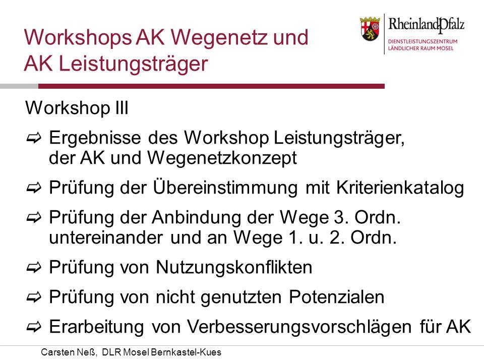 Carsten Neß, DLR Mosel Bernkastel-Kues Workshop III Ergebnisse des Workshop Leistungsträger, der AK und Wegenetzkonzept Prüfung der Übereinstimmung mi