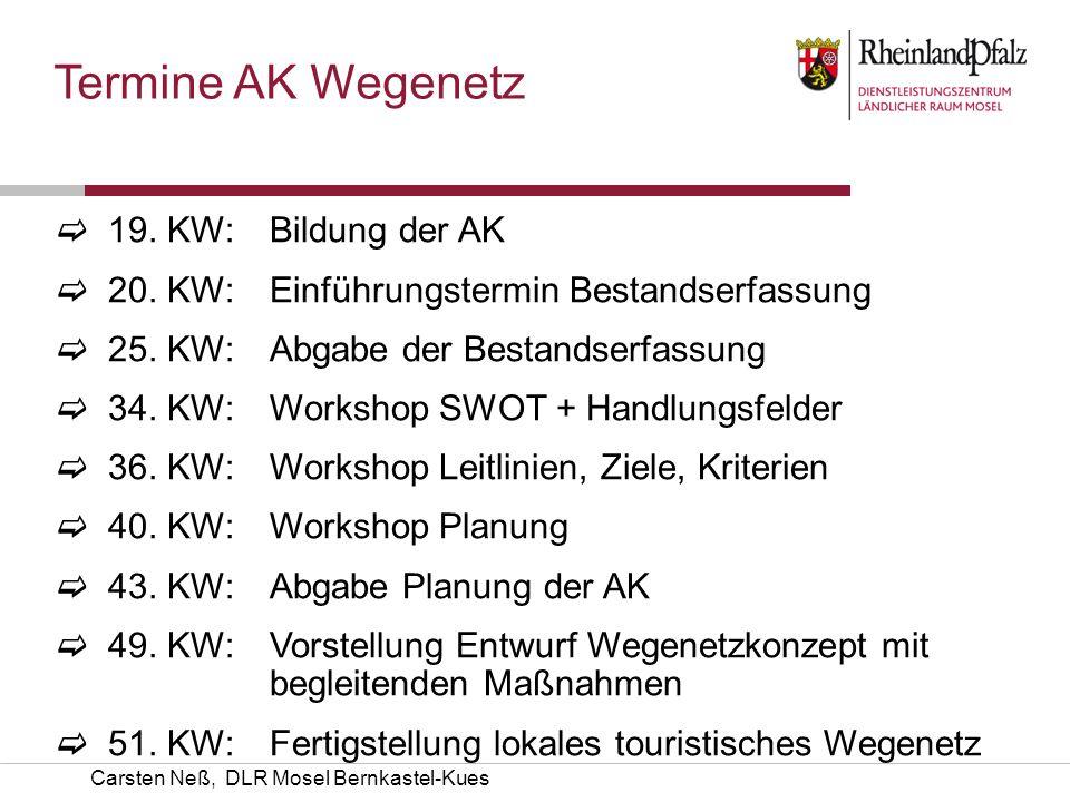 Carsten Neß, DLR Mosel Bernkastel-Kues 19. KW: Bildung der AK 20. KW: Einführungstermin Bestandserfassung 25. KW: Abgabe der Bestandserfassung 34. KW: