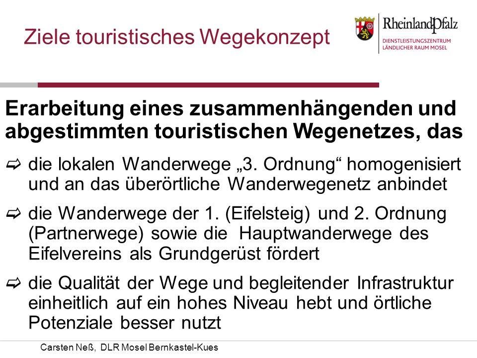 Carsten Neß, DLR Mosel Bernkastel-Kues Ziele touristisches Wegekonzept Erarbeitung eines zusammenhängenden und abgestimmten touristischen Wegenetzes,