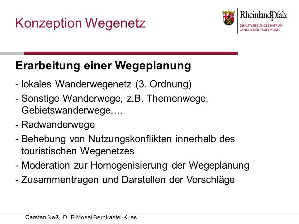 Carsten Neß, DLR Mosel Bernkastel-Kues Konzeption Wegenetz Erarbeitung einer Wegeplanung -lokales Wanderwegenetz (3. Ordnung) -Sonstige Wanderwege, z.