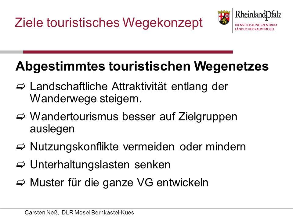 Carsten Neß, DLR Mosel Bernkastel-Kues Ziele touristisches Wegekonzept Erarbeitung eines zusammenhängenden und abgestimmten touristischen Wegenetzes, das die landschaftliche Attraktivität entlang der Wanderwege steigert.