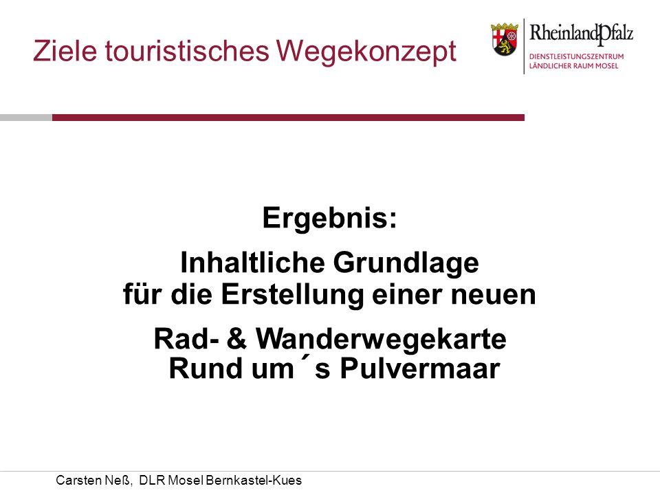 Carsten Neß, DLR Mosel Bernkastel-Kues Ziele touristisches Wegekonzept Ergebnis: Inhaltliche Grundlage für die Erstellung einer neuen Rad- & Wanderweg