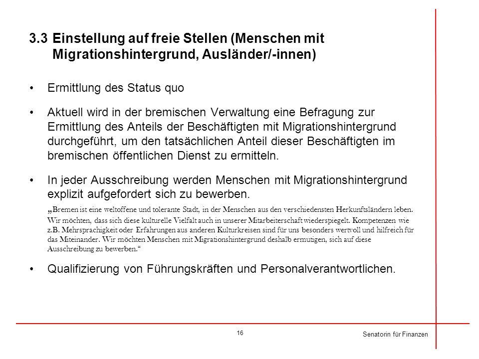 Senatorin für Finanzen 3.3 Einstellung auf freie Stellen (Menschen mit Migrationshintergrund, Ausländer/-innen) Ermittlung des Status quo Aktuell wird