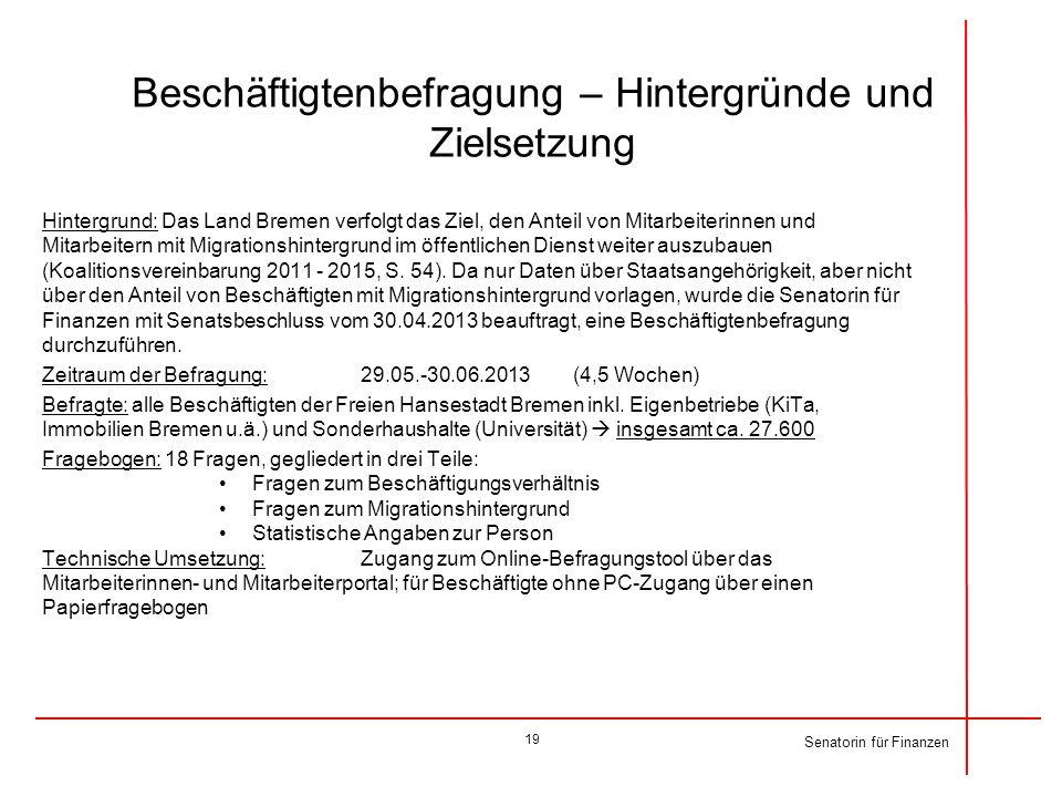 Beschäftigtenbefragung – Hintergründe und Zielsetzung Hintergrund: Das Land Bremen verfolgt das Ziel, den Anteil von Mitarbeiterinnen und Mitarbeitern