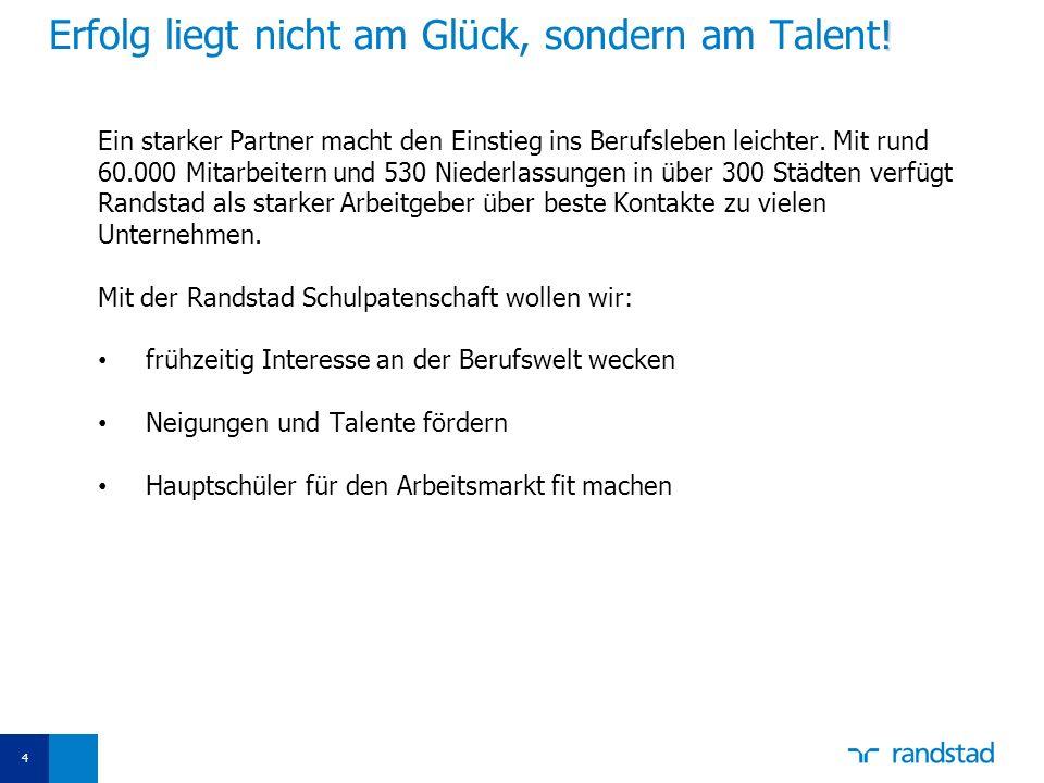 4 ! Erfolg liegt nicht am Glück, sondern am Talent! Ein starker Partner macht den Einstieg ins Berufsleben leichter. Mit rund 60.000 Mitarbeitern und