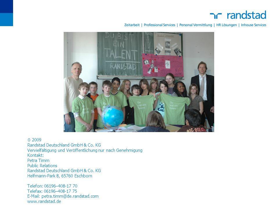 2009 Randstad Deutschland GmbH & Co. KG Vervielfältigung und Veröffentlichung nur nach Genehmigung Kontakt: Petra Timm Public Relations Randstad Deuts