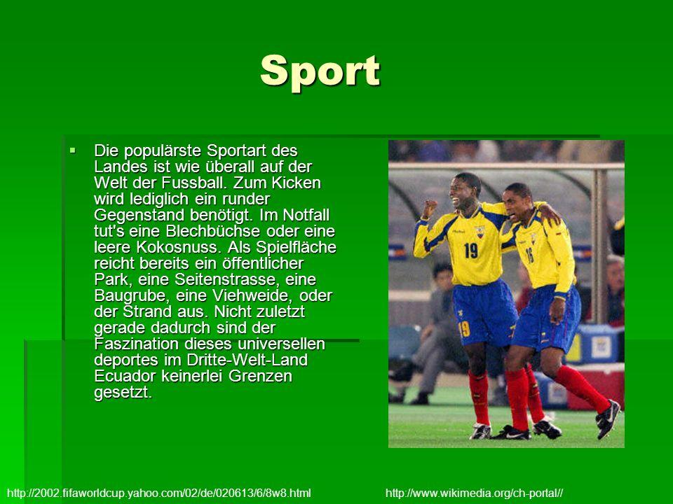 Sport Sport Die populärste Sportart des Landes ist wie überall auf der Welt der Fussball. Zum Kicken wird lediglich ein runder Gegenstand benötigt. Im
