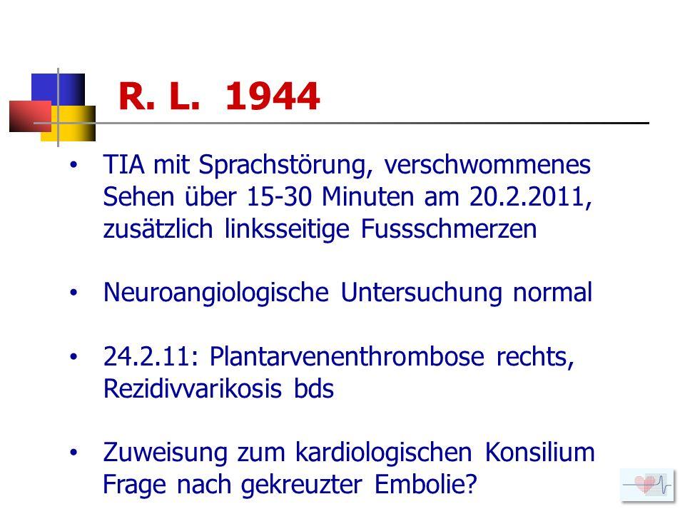 R. L. 1944 TIA mit Sprachstörung, verschwommenes Sehen über 15-30 Minuten am 20.2.2011, zusätzlich linksseitige Fussschmerzen Neuroangiologische Unter