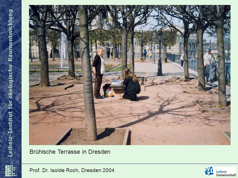 Leibniz-Institut für ökologische Raumentwicklung Prof. Dr. Isolde Roch, Dresden 2004 Brühlsche Terrasse in Dresden