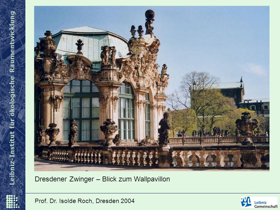 Leibniz-Institut für ökologische Raumentwicklung Prof. Dr. Isolde Roch, Dresden 2004 Dresdener Zwinger – Blick zum Wallpavillon