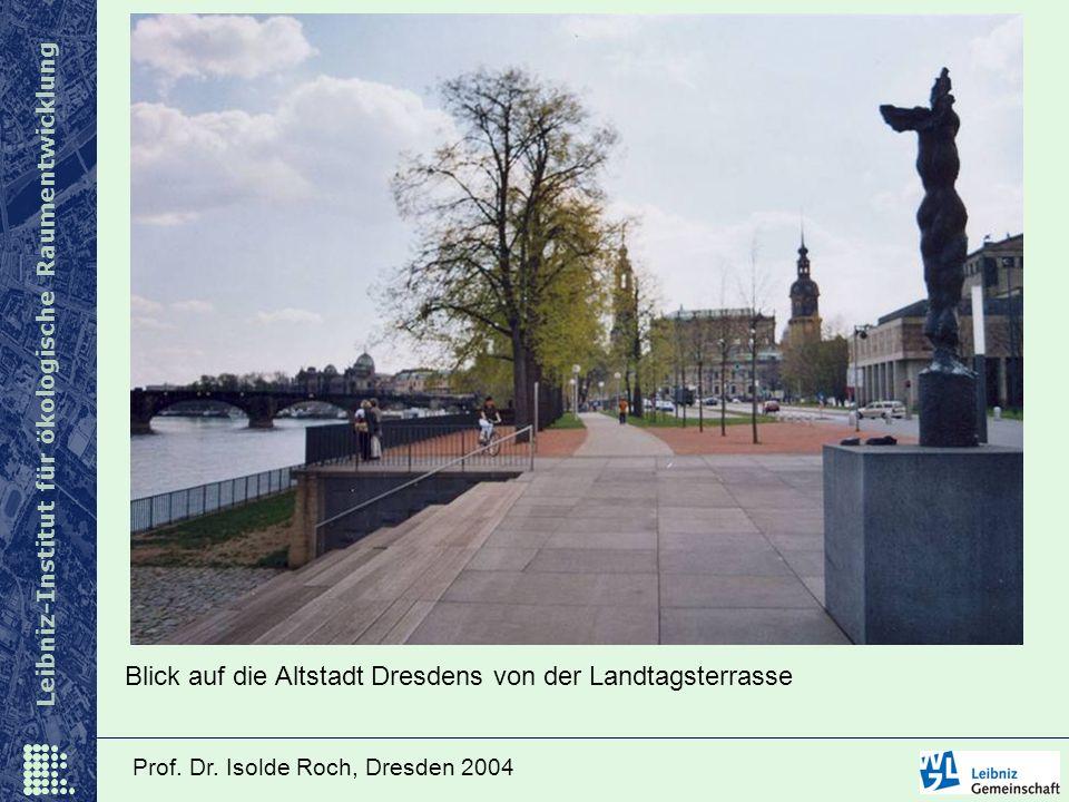 Leibniz-Institut für ökologische Raumentwicklung Prof. Dr. Isolde Roch, Dresden 2004 Blick auf die Altstadt Dresdens von der Landtagsterrasse