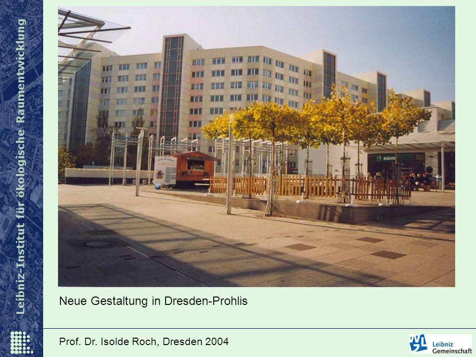 Leibniz-Institut für ökologische Raumentwicklung Prof. Dr. Isolde Roch, Dresden 2004 Neue Gestaltung in Dresden-Prohlis