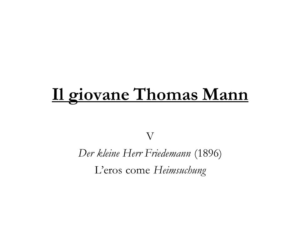 Il giovane Thomas Mann V Der kleine Herr Friedemann (1896) Leros come Heimsuchung