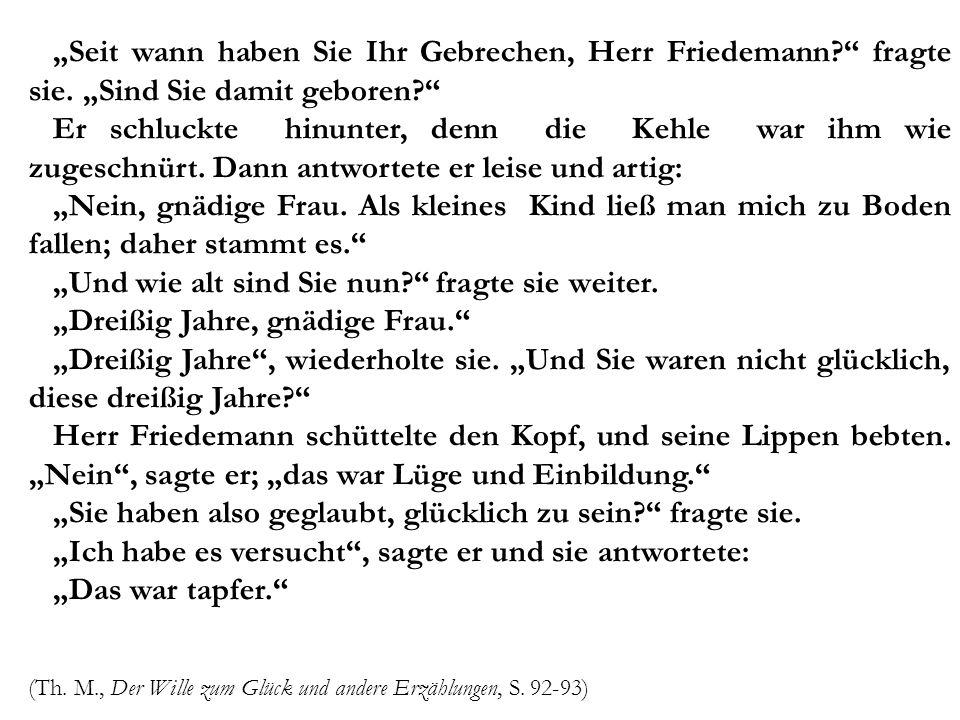 Seit wann haben Sie Ihr Gebrechen, Herr Friedemann? fragte sie. Sind Sie damit geboren? Er schluckte hinunter, denn die Kehle war ihm wie zugeschnürt.