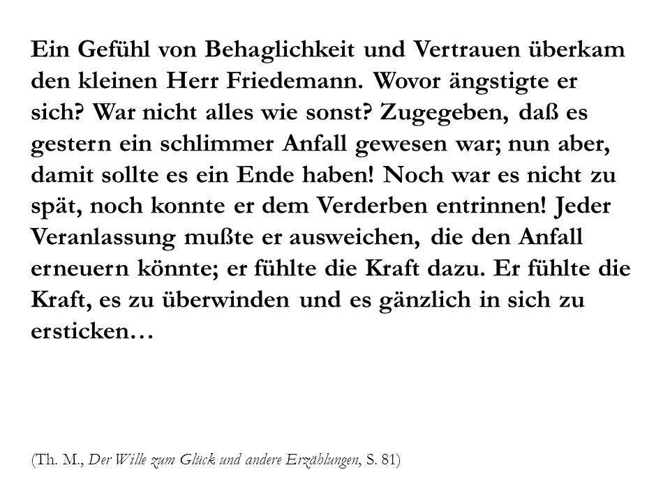 Ein Gefühl von Behaglichkeit und Vertrauen überkam den kleinen Herr Friedemann. Wovor ängstigte er sich? War nicht alles wie sonst? Zugegeben, daß es