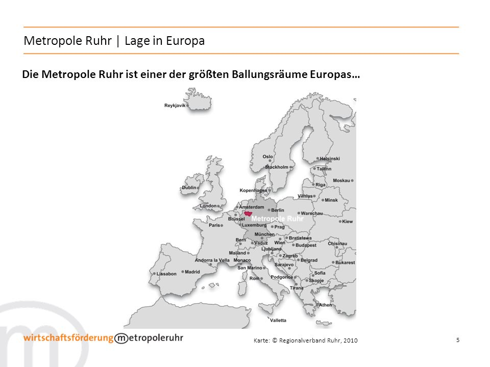 5 Metropole Ruhr   Lage in Europa Die Metropole Ruhr ist einer der größten Ballungsräume Europas… Karte: © Regionalverband Ruhr, 2010