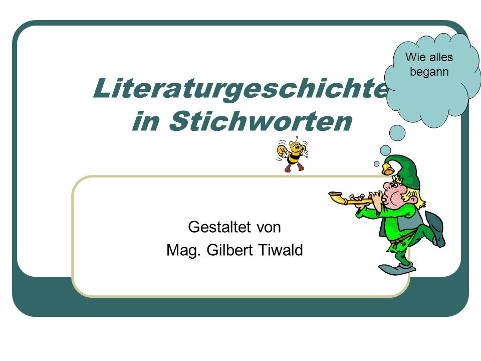 Literaturgeschichte in Stichworten Gestaltet von Mag. Gilbert Tiwald Wie alles begann