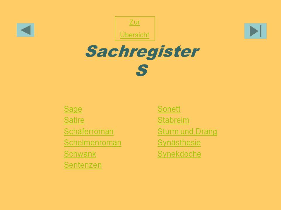 Sachregister S Zur Übersicht Sage Satire Schäferroman Schelmenroman Schwank Sentenzen Sonett Stabreim Sturm und Drang Synästhesie Synekdoche