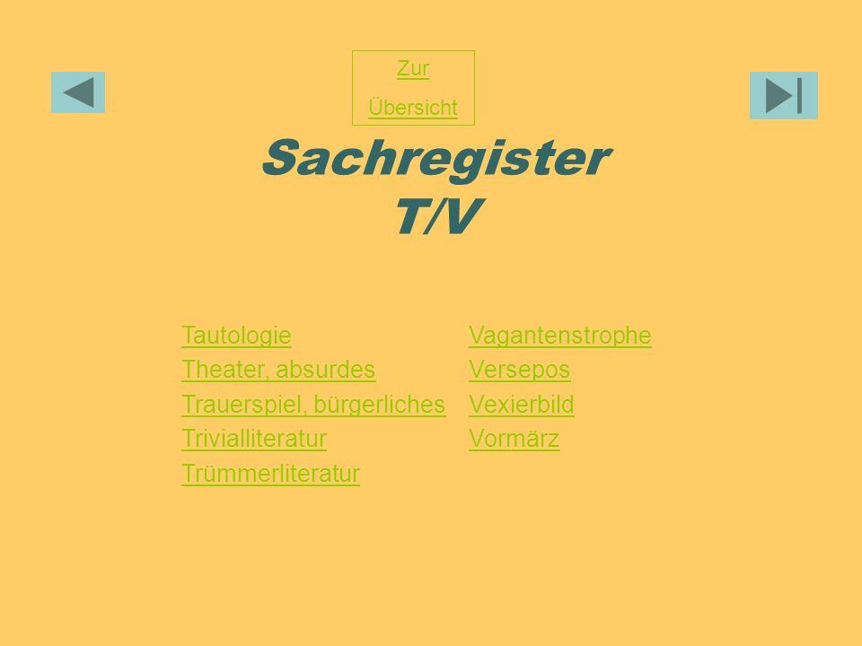 Sachregister T/V Zur Übersicht Tautologie Theater, absurdes Trauerspiel, bürgerliches Trivialliteratur Trümmerliteratur Vagantenstrophe Versepos Vexie