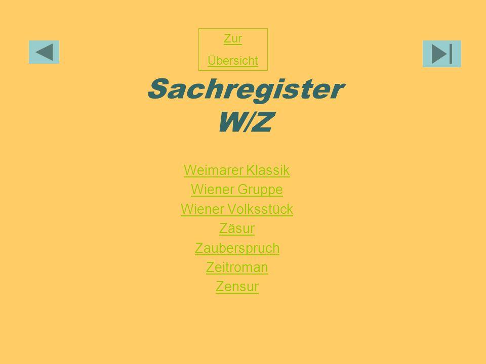 Sachregister W/Z Weimarer Klassik Wiener Gruppe Wiener Volksstück Zäsur Zauberspruch Zeitroman Zensur Zur Übersicht