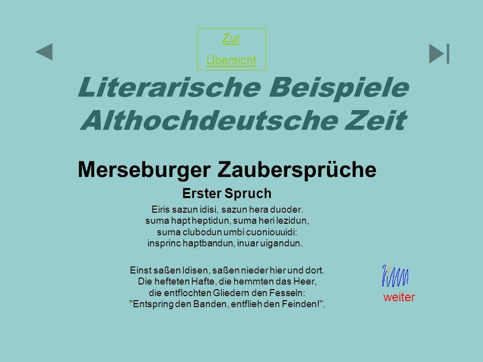 Literarische Beispiele Althochdeutsche Zeit Merseburger Zaubersprüche Erster Spruch Eiris sazun idisi, sazun hera duoder. suma hapt heptidun, suma her