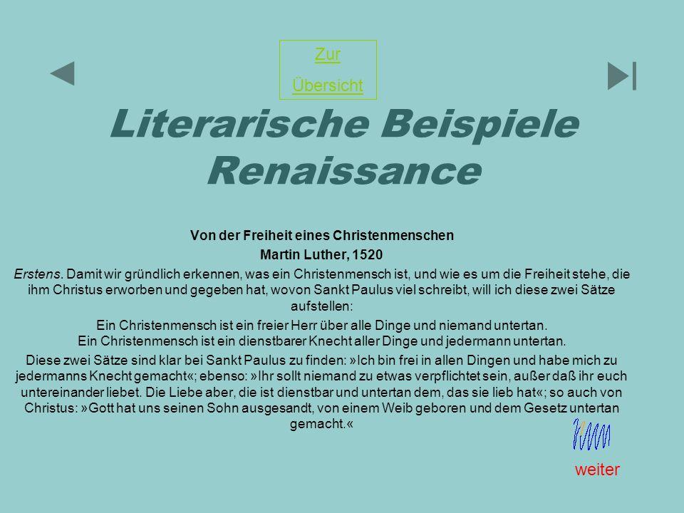 Literarische Beispiele Renaissance Von der Freiheit eines Christenmenschen Martin Luther, 1520 Erstens. Damit wir gründlich erkennen, was ein Christen