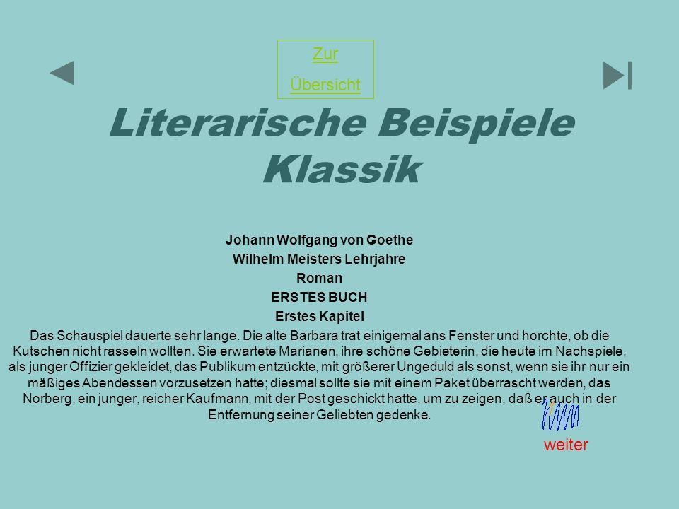 Literarische Beispiele Klassik Johann Wolfgang von Goethe Wilhelm Meisters Lehrjahre Roman ERSTES BUCH Erstes Kapitel Das Schauspiel dauerte sehr lang