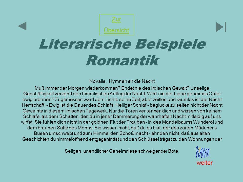 Literarische Beispiele Romantik Novalis, Hymnen an die Nacht Muß immer der Morgen wiederkommen? Endet nie des Irdischen Gewalt? Unselige Geschäftigkei