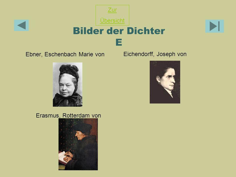 Bilder der Dichter E Ebner, Eschenbach Marie von Eichendorff, Joseph von Erasmus, Rotterdam von Zur Übersicht