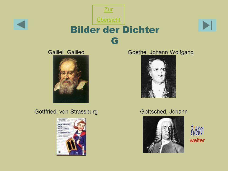 Bilder der Dichter G Galilei, Galileo Goethe, Johann Wolfgang Gottfried, von StrassburgGottsched, Johann Zur Übersicht weiter