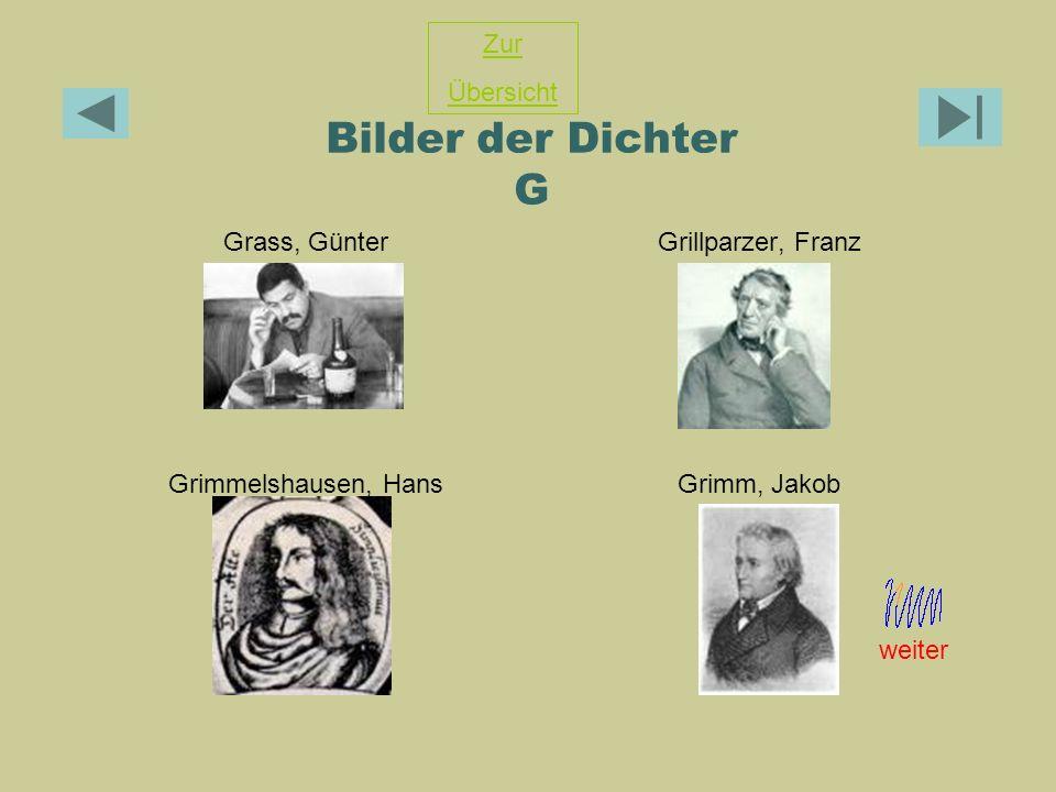 Bilder der Dichter G Grass, GünterGrillparzer, Franz Grimmelshausen, HansGrimm, Jakob Zur Übersicht weiter