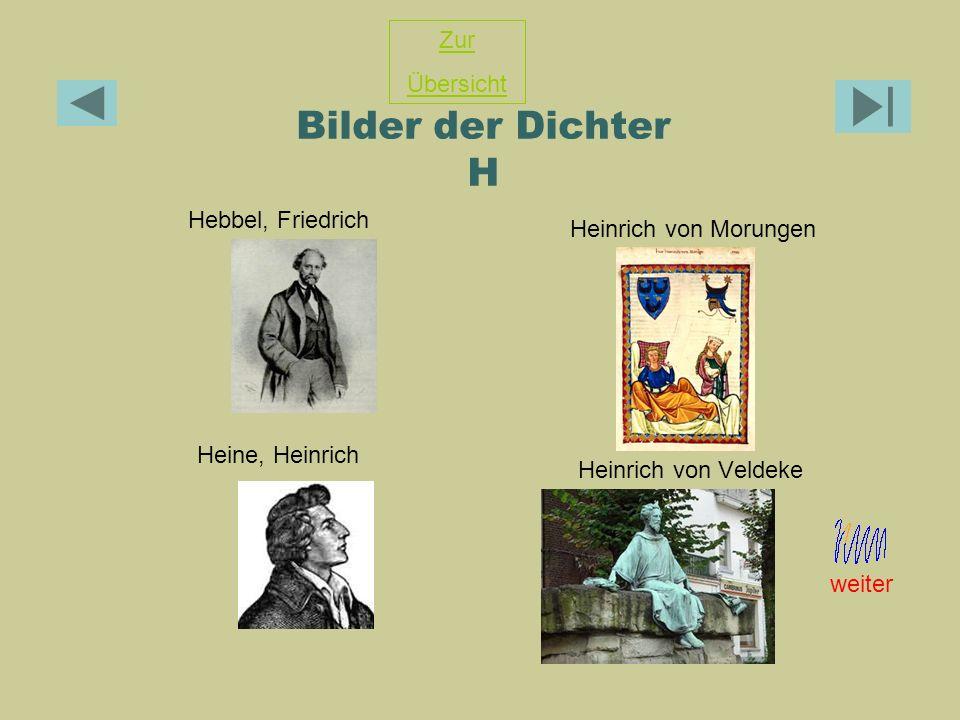 Bilder der Dichter H Hebbel, Friedrich Heine, Heinrich Heinrich von Veldeke Zur Übersicht Heinrich von Morungen weiter
