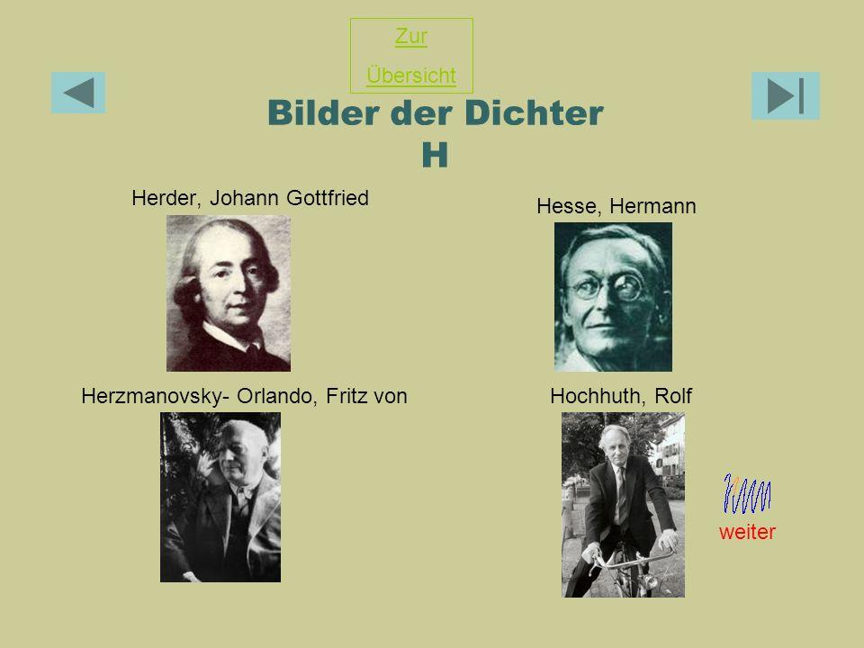 Bilder der Dichter H Herder, Johann Gottfried Herzmanovsky- Orlando, Fritz vonHochhuth, Rolf Zur Übersicht Hesse, Hermann weiter