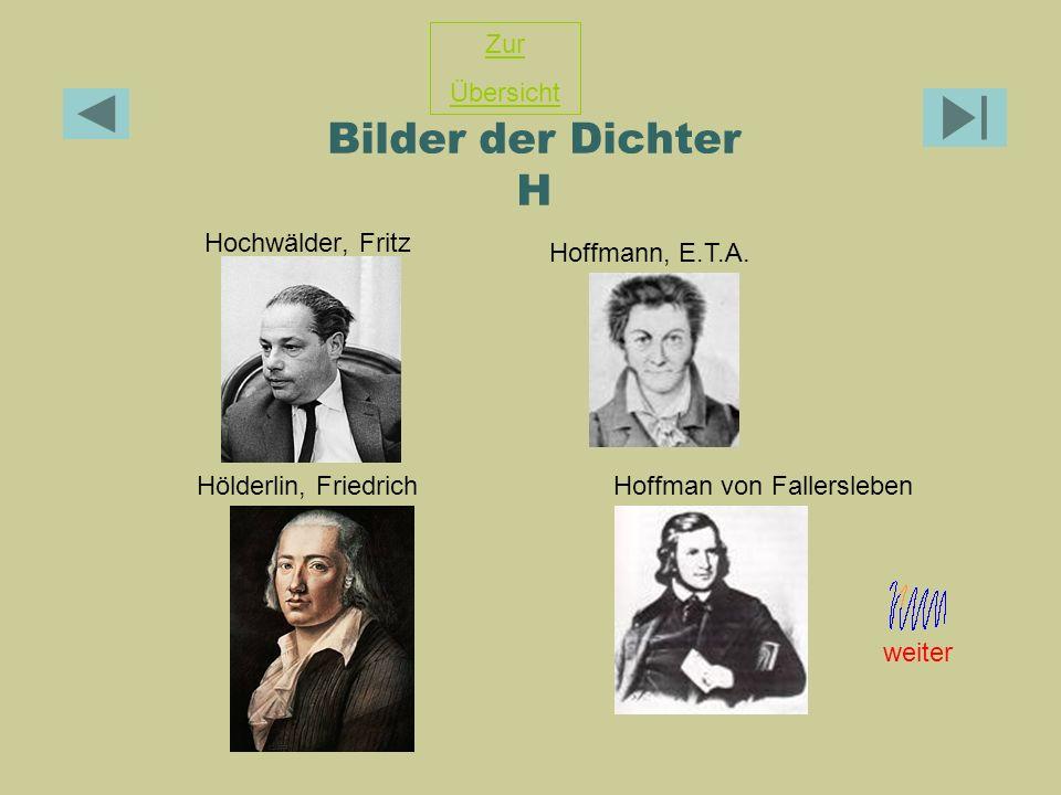 Bilder der Dichter H Hochwälder, Fritz Hölderlin, FriedrichHoffman von Fallersleben Zur Übersicht Hoffmann, E.T.A. weiter