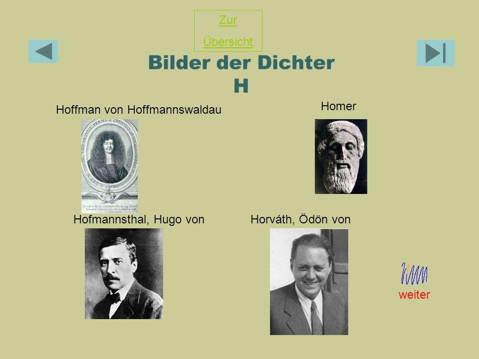 Bilder der Dichter H Hoffman von Hoffmannswaldau Hofmannsthal, Hugo vonHorváth, Ödön von Zur Übersicht Homer weiter