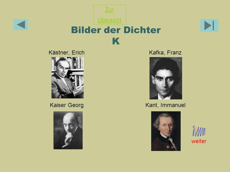Bilder der Dichter K Kästner, ErichKafka, Franz Kaiser GeorgKant, Immanuel Zur Übersicht weiter