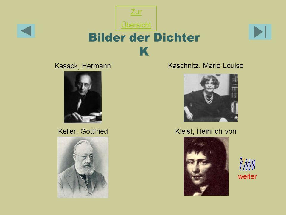 Bilder der Dichter K Kasack, Hermann Kaschnitz, Marie Louise Keller, GottfriedKleist, Heinrich von Zur Übersicht weiter
