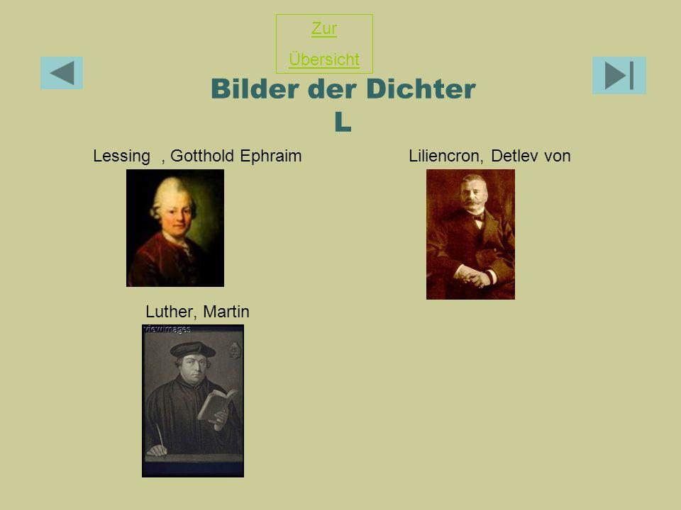 Bilder der Dichter L Lessing, Gotthold EphraimLiliencron, Detlev von Luther, Martin Zur Übersicht