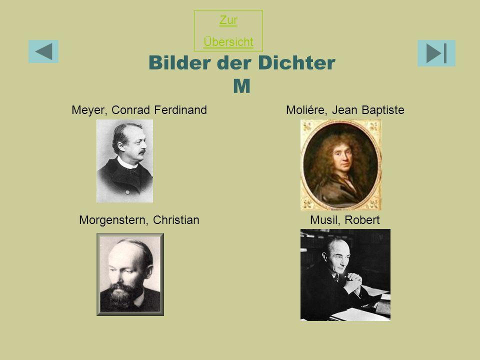 Bilder der Dichter M Meyer, Conrad FerdinandMoliére, Jean Baptiste Morgenstern, ChristianMusil, Robert Zur Übersicht