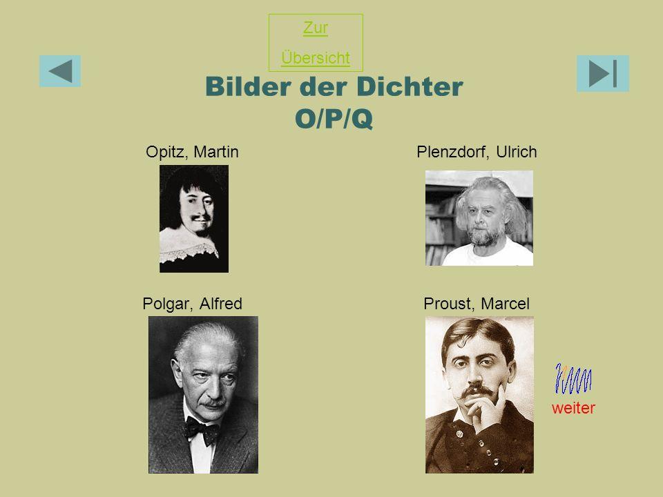 Bilder der Dichter O/P/Q Opitz, MartinPlenzdorf, Ulrich Polgar, AlfredProust, Marcel Zur Übersicht weiter