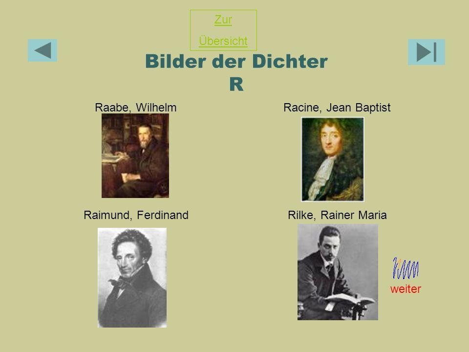 Bilder der Dichter R Raabe, WilhelmRacine, Jean Baptist Raimund, FerdinandRilke, Rainer Maria Zur Übersicht weiter