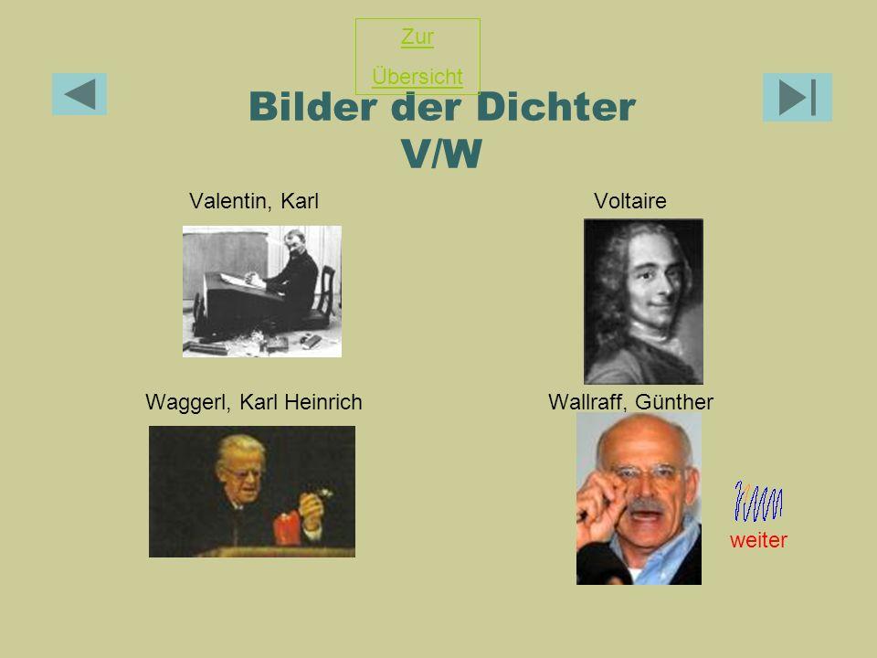 Bilder der Dichter V/W Valentin, KarlVoltaire Waggerl, Karl HeinrichWallraff, Günther Zur Übersicht weiter