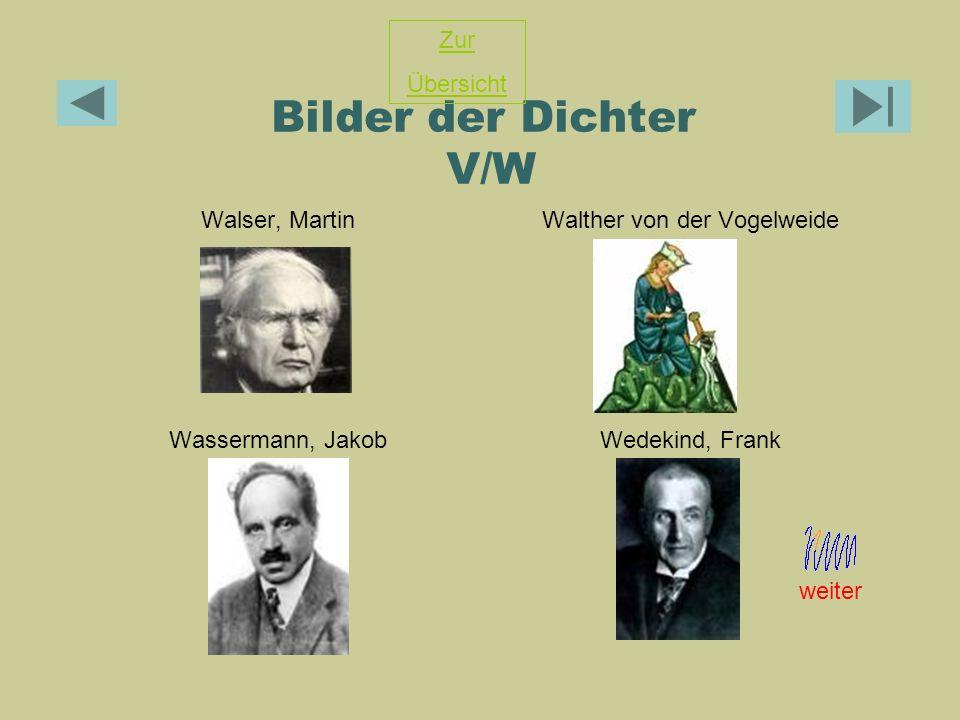 Bilder der Dichter V/W Walser, MartinWalther von der Vogelweide Wassermann, JakobWedekind, Frank Zur Übersicht weiter